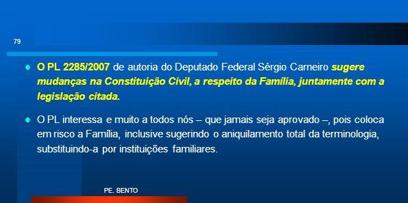 O PL 2285/2007 de autoria do Deputado Federal Sérgio Carneiro sugere mudanças na Constituição Civil, a respeito da Família, juntamente com a legislação citada.