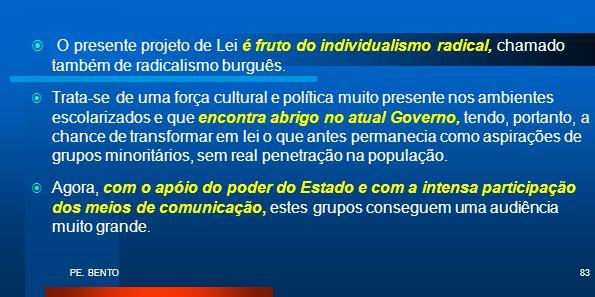 O presente projeto de Lei é fruto do individualismo radical, chamado também de radicalismo burguês.