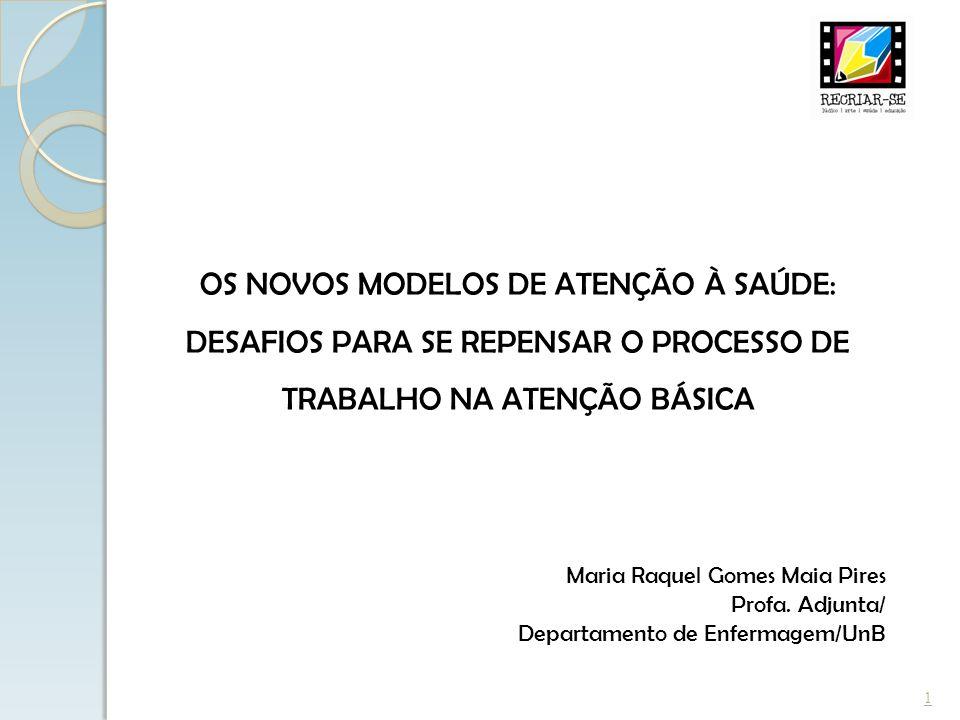 OS NOVOS MODELOS DE ATENÇÃO À SAÚDE: DESAFIOS PARA SE REPENSAR O PROCESSO DE TRABALHO NA ATENÇÃO BÁSICA