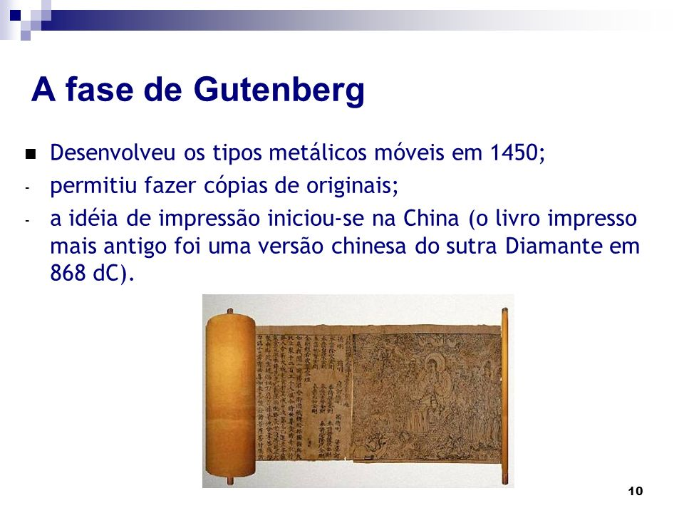 A fase de Gutenberg Desenvolveu os tipos metálicos móveis em 1450;