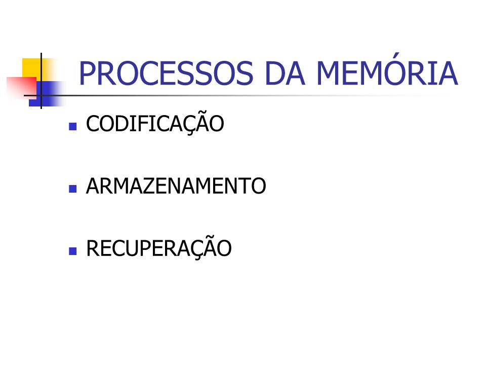PROCESSOS DA MEMÓRIA CODIFICAÇÃO ARMAZENAMENTO RECUPERAÇÃO