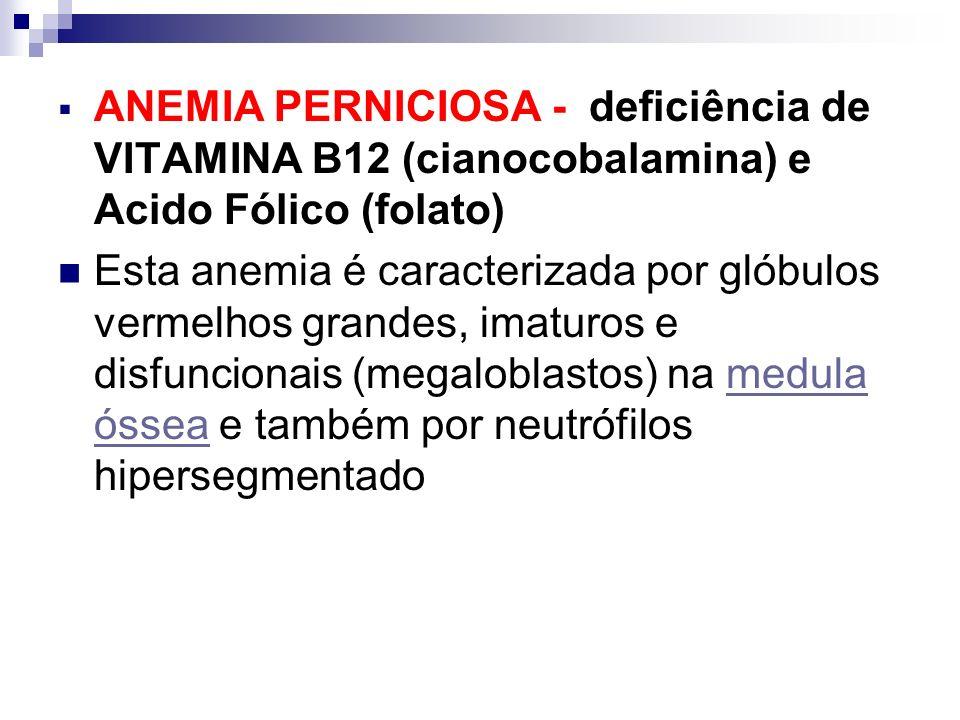 ANEMIA PERNICIOSA - deficiência de VITAMINA B12 (cianocobalamina) e Acido Fólico (folato)