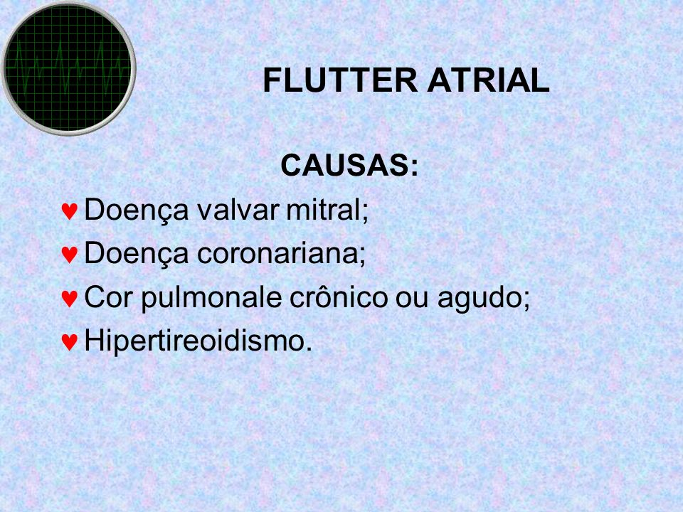 FLUTTER ATRIAL CAUSAS: Doença valvar mitral; Doença coronariana;