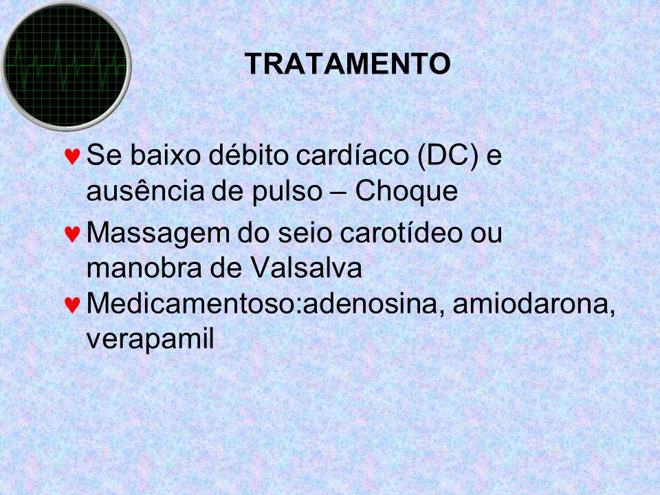 TRATAMENTO Se baixo débito cardíaco (DC) e ausência de pulso – Choque. Massagem do seio carotídeo ou manobra de Valsalva.