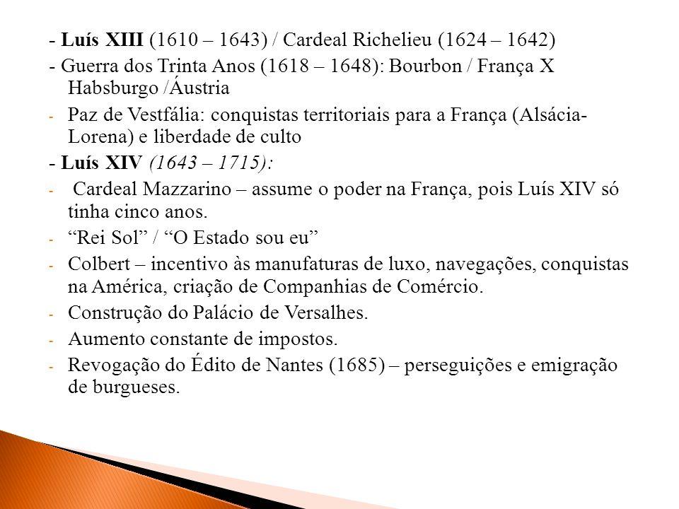 - Luís XIII (1610 – 1643) / Cardeal Richelieu (1624 – 1642)