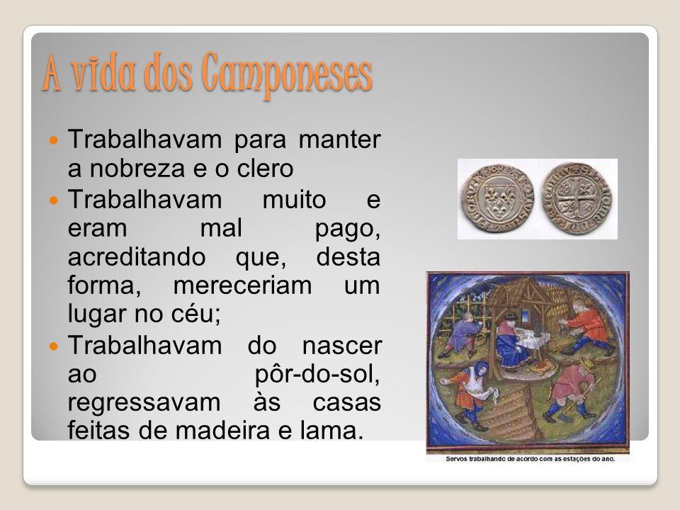 A vida dos Camponeses Trabalhavam para manter a nobreza e o clero