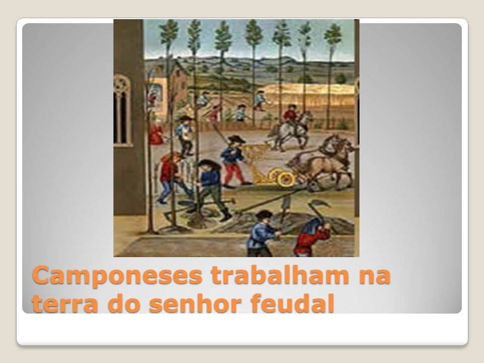 Camponeses trabalham na terra do senhor feudal