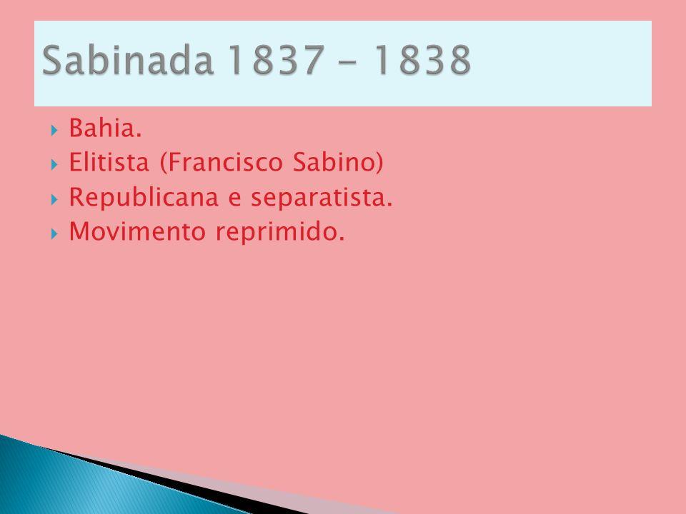Sabinada 1837 - 1838 Bahia. Elitista (Francisco Sabino)