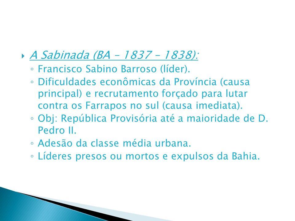 A Sabinada (BA – 1837 – 1838): Francisco Sabino Barroso (líder).