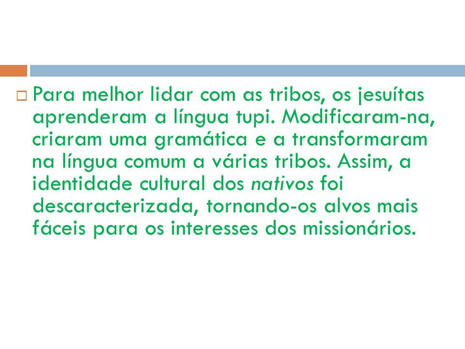 Para melhor lidar com as tribos, os jesuítas aprenderam a língua tupi
