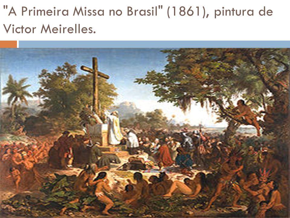 A Primeira Missa no Brasil (1861), pintura de Victor Meirelles.