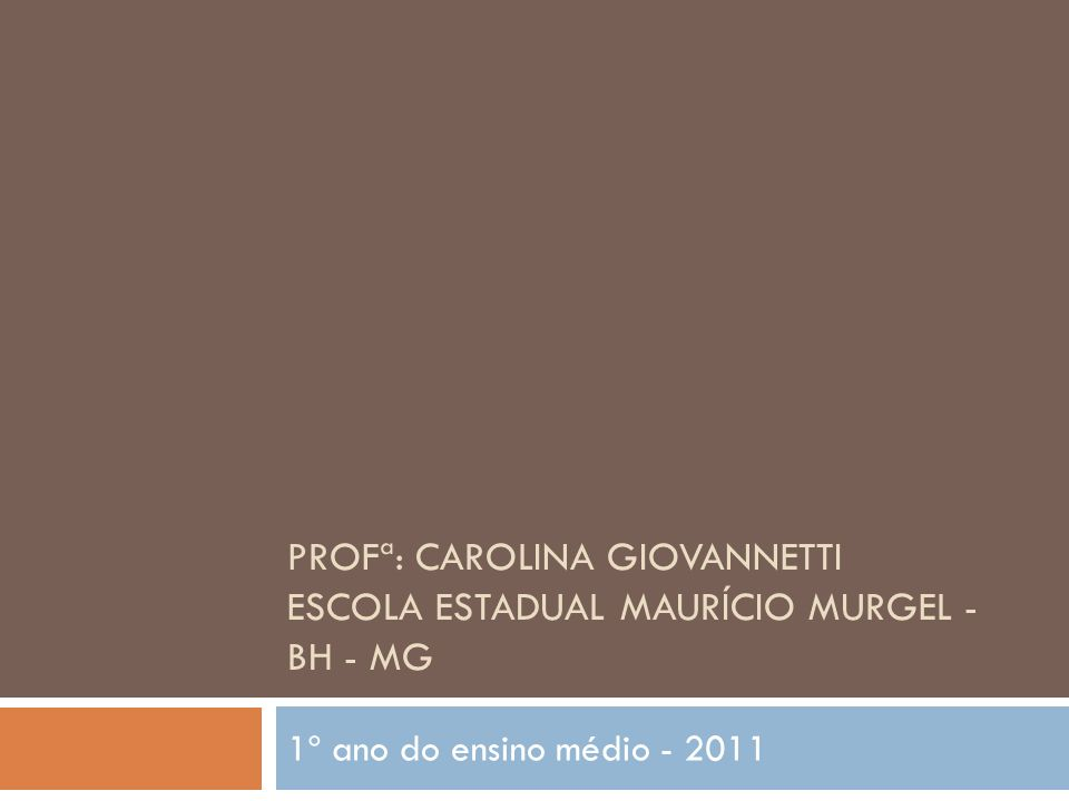 Profª: Carolina Giovannetti Escola Estadual Maurício Murgel - BH - MG