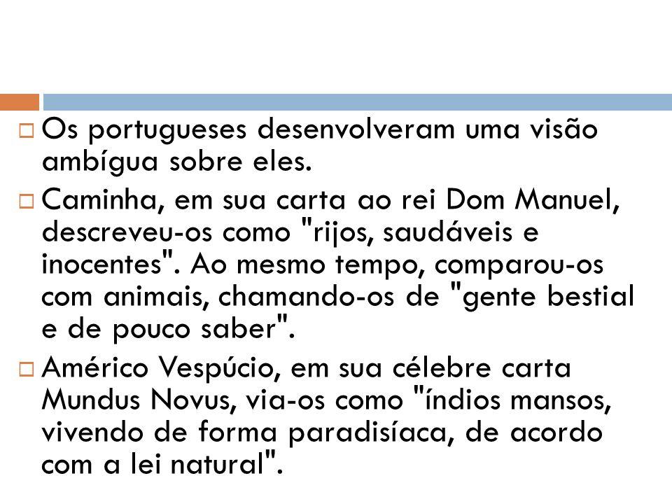 Os portugueses desenvolveram uma visão ambígua sobre eles.