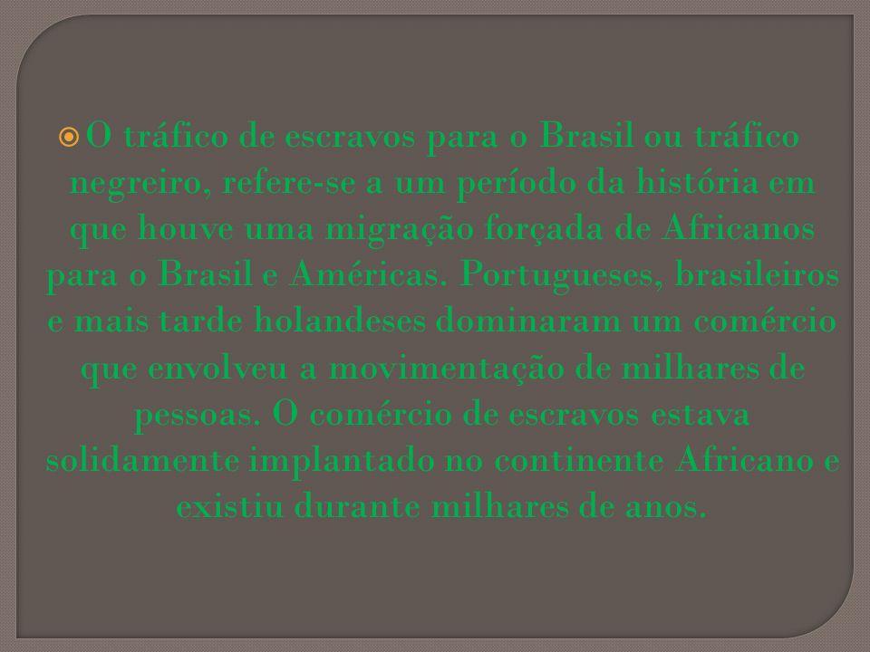 O tráfico de escravos para o Brasil ou tráfico negreiro, refere-se a um período da história em que houve uma migração forçada de Africanos para o Brasil e Américas.