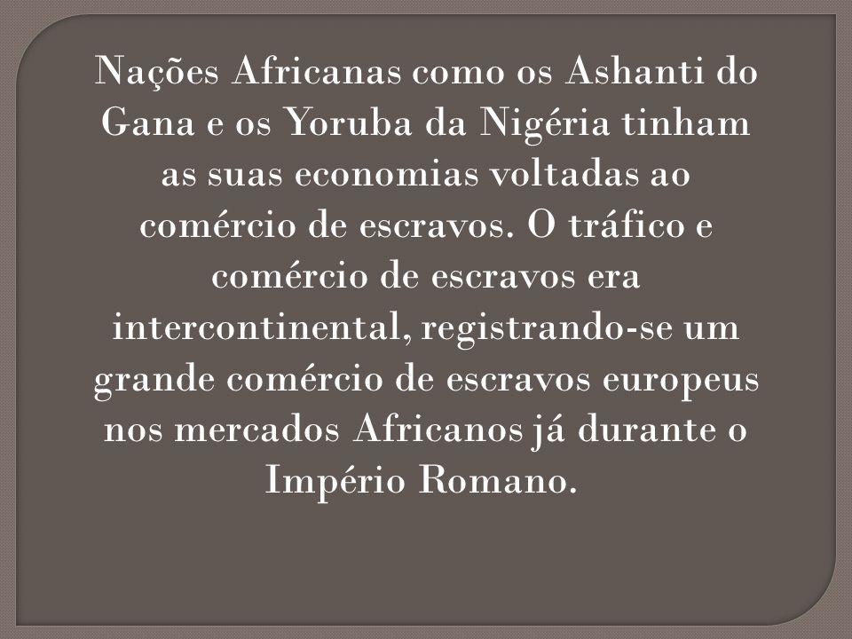 Nações Africanas como os Ashanti do Gana e os Yoruba da Nigéria tinham as suas economias voltadas ao comércio de escravos.
