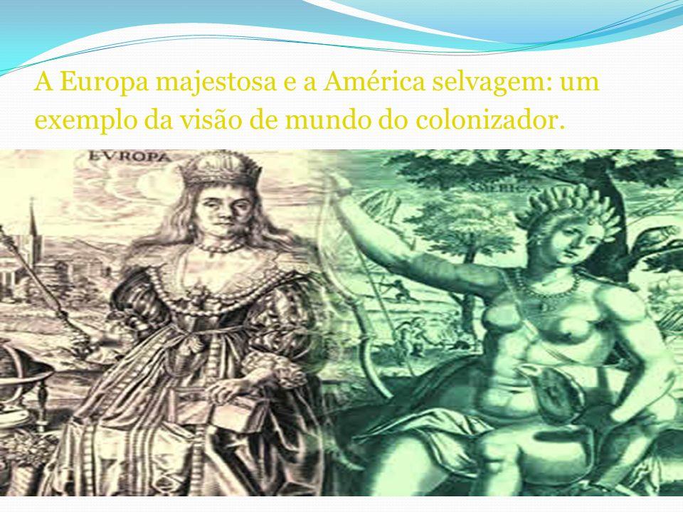 A Europa majestosa e a América selvagem: um exemplo da visão de mundo do colonizador.