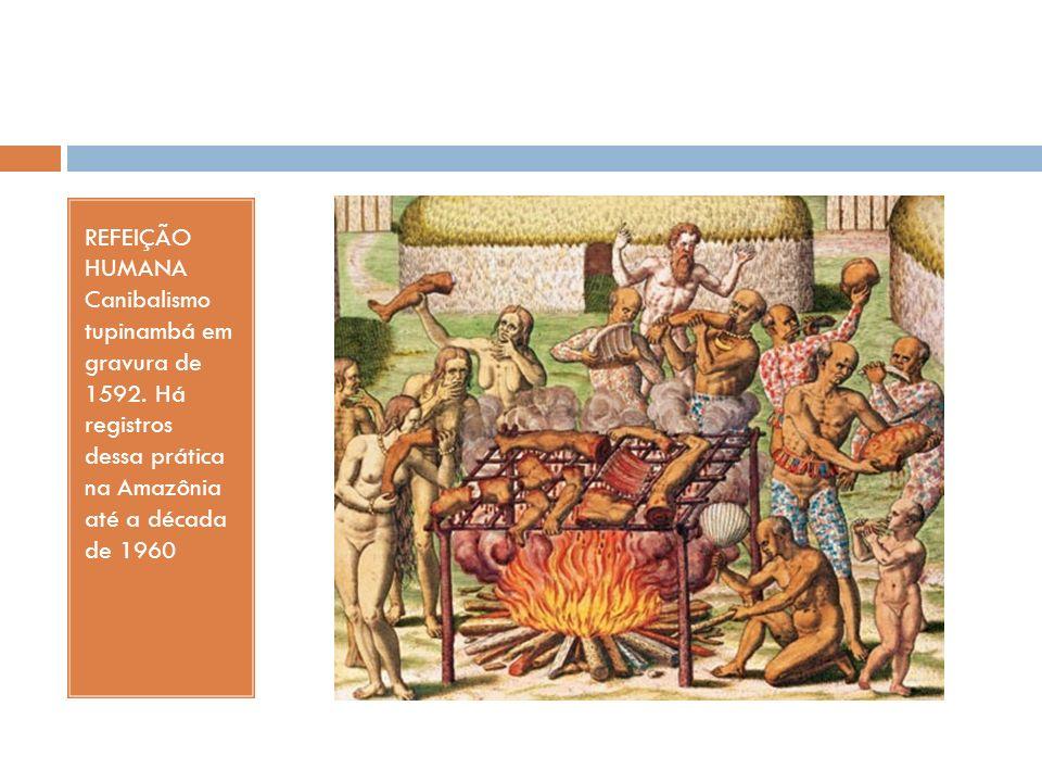 REFEIÇÃO HUMANA Canibalismo tupinambá em gravura de 1592