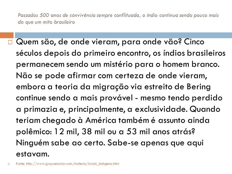 Passados 500 anos de convivência sempre conflituada, o índio continua sendo pouco mais do que um mito brasileiro