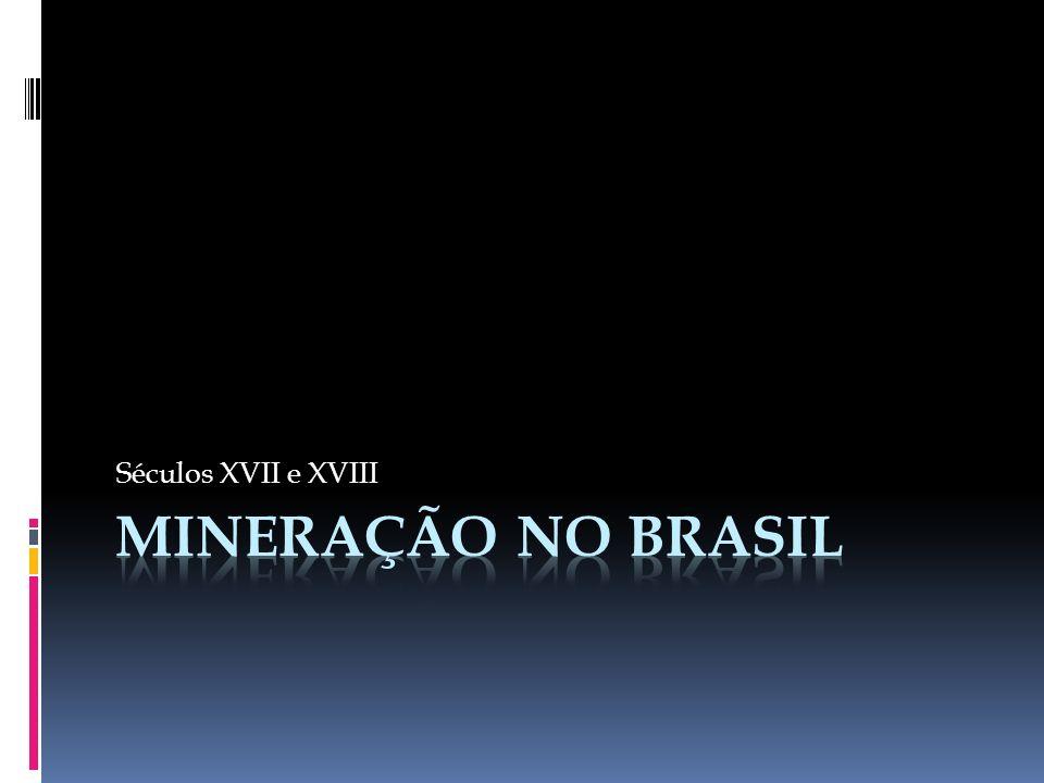 Séculos XVII e XVIII Mineração no Brasil