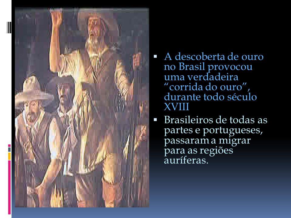 A descoberta de ouro no Brasil provocou uma verdadeira corrida do ouro , durante todo século XVIII