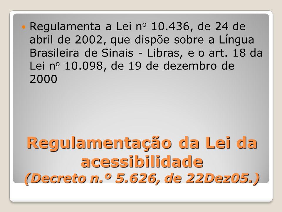 Regulamenta a Lei no 10.436, de 24 de abril de 2002, que dispõe sobre a Língua Brasileira de Sinais - Libras, e o art. 18 da Lei no 10.098, de 19 de dezembro de 2000