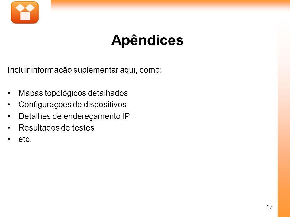 Apêndices Incluir informação suplementar aqui, como:
