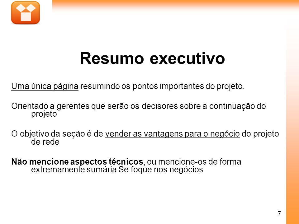 Resumo executivo Uma única página resumindo os pontos importantes do projeto.