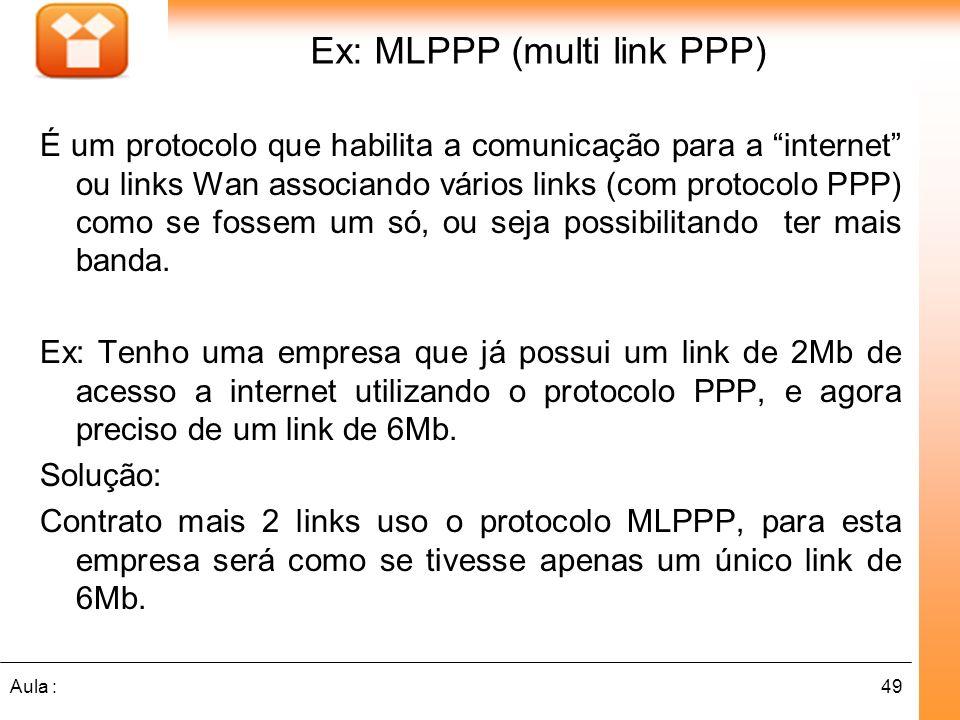 Ex: MLPPP (multi link PPP)
