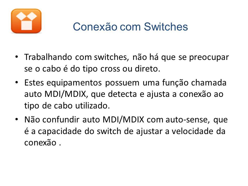 Conexão com Switches Trabalhando com switches, não há que se preocupar se o cabo é do tipo cross ou direto.