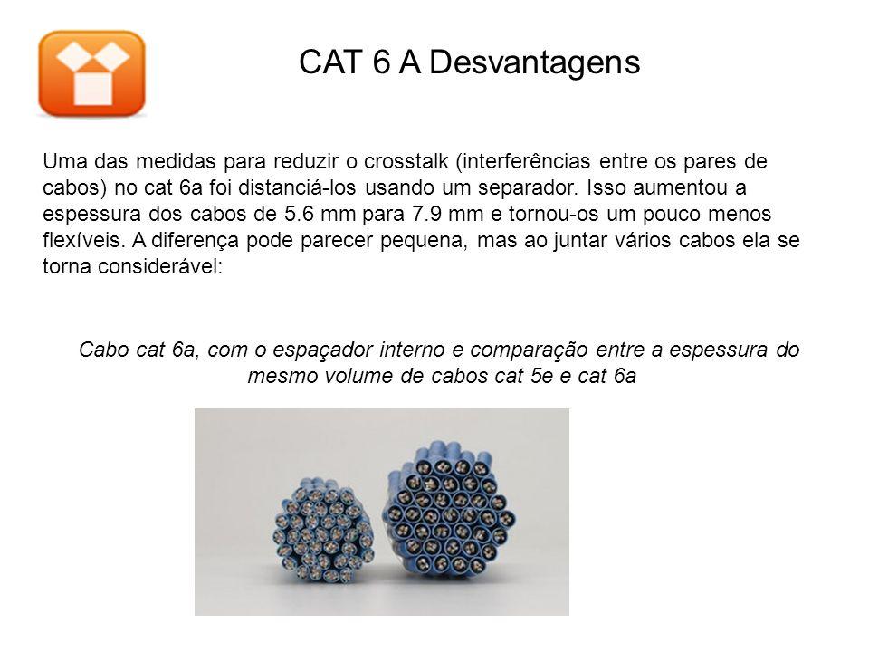 CAT 6 A Desvantagens