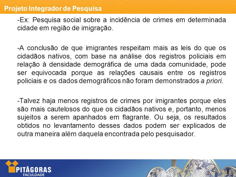 -Ex: Pesquisa social sobre a incidência de crimes em determinada cidade em região de imigração.