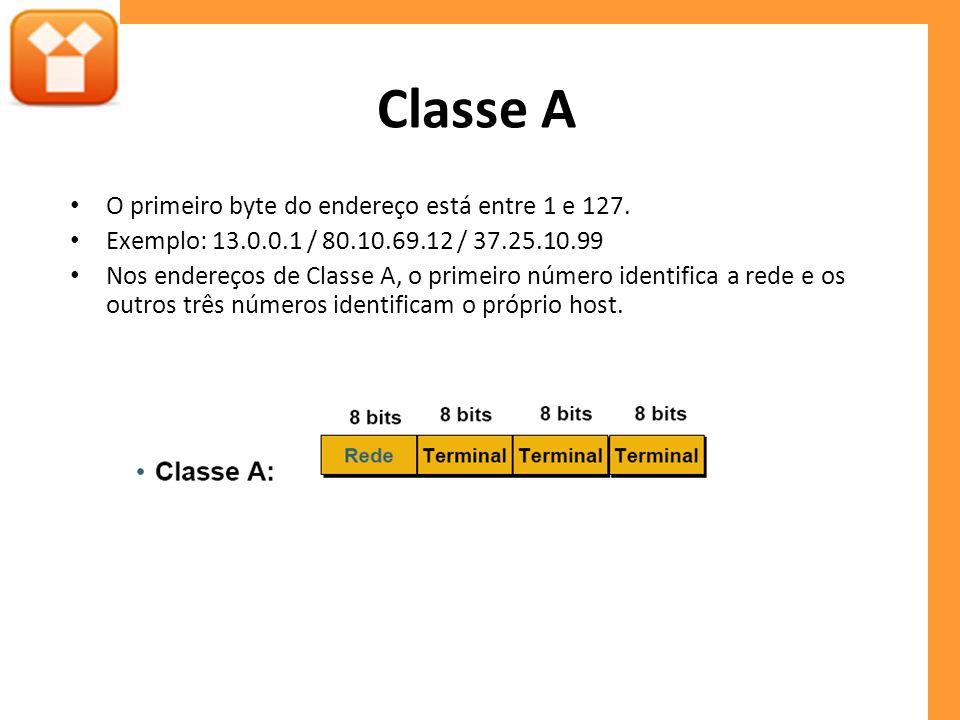 Classe A O primeiro byte do endereço está entre 1 e 127.
