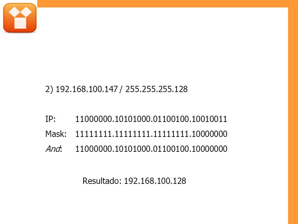 2) 192.168.100.147 / 255.255.255.128 IP: 11000000.10101000.01100100.10010011. Mask: 11111111.11111111.11111111.10000000.