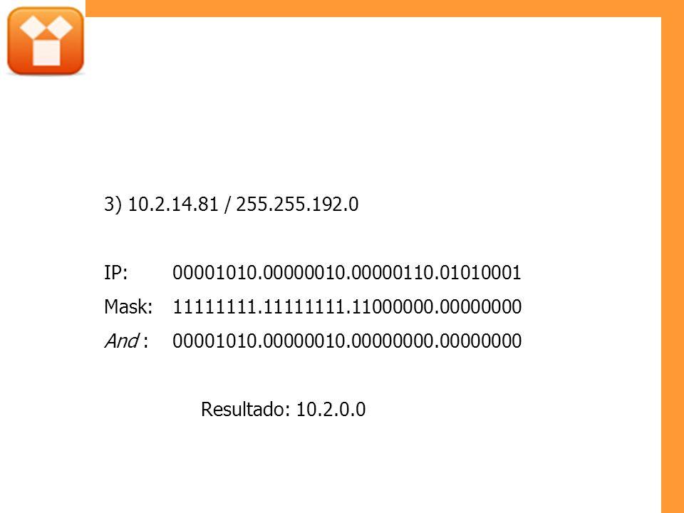 3) 10.2.14.81 / 255.255.192.0 IP: 00001010.00000010.00000110.01010001. Mask: 11111111.11111111.11000000.00000000.