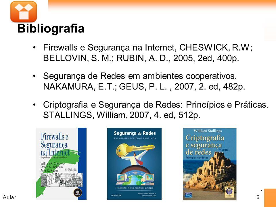 Bibliografia Firewalls e Segurança na Internet, CHESWICK, R.W; BELLOVIN, S. M.; RUBIN, A. D., 2005, 2ed, 400p.