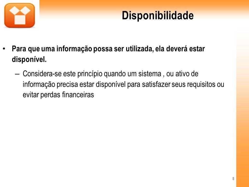 DisponibilidadePara que uma informação possa ser utilizada, ela deverá estar disponível.