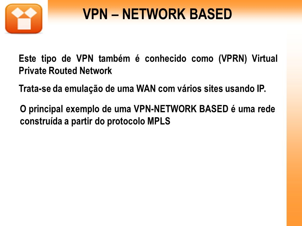 VPN – NETWORK BASED Este tipo de VPN também é conhecido como (VPRN) Virtual Private Routed Network.