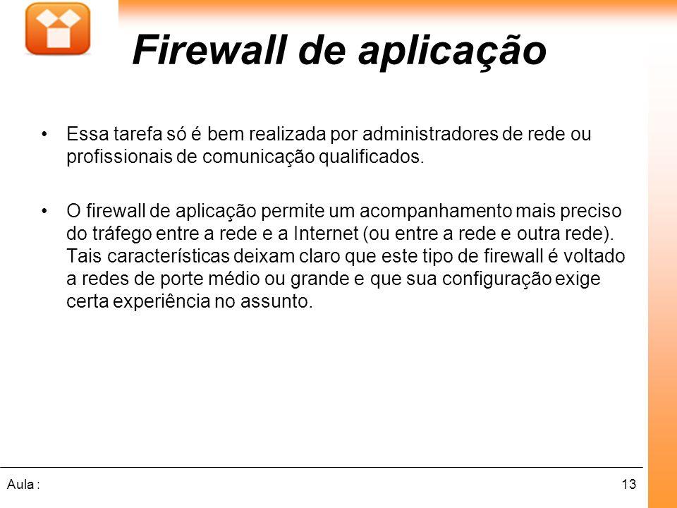 Firewall de aplicação Essa tarefa só é bem realizada por administradores de rede ou profissionais de comunicação qualificados.