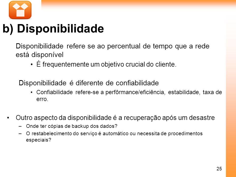 b) Disponibilidade Disponibilidade refere se ao percentual de tempo que a rede está disponível. É frequentemente um objetivo crucial do cliente.