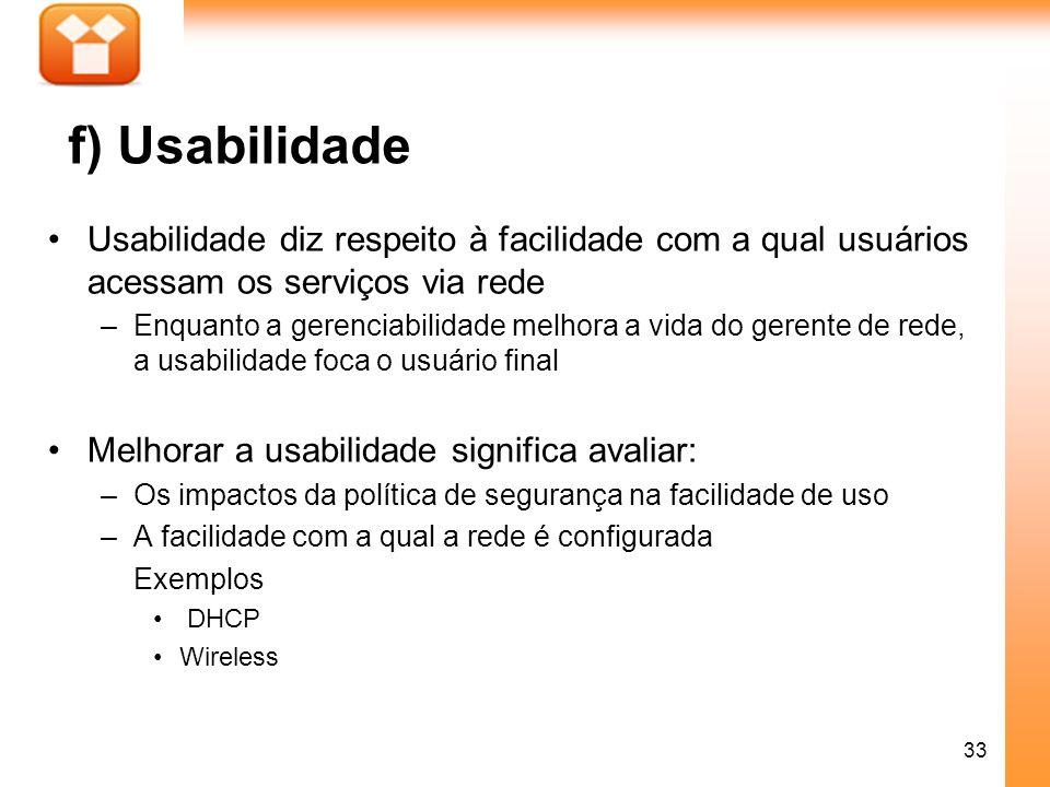 f) Usabilidade Usabilidade diz respeito à facilidade com a qual usuários acessam os serviços via rede.