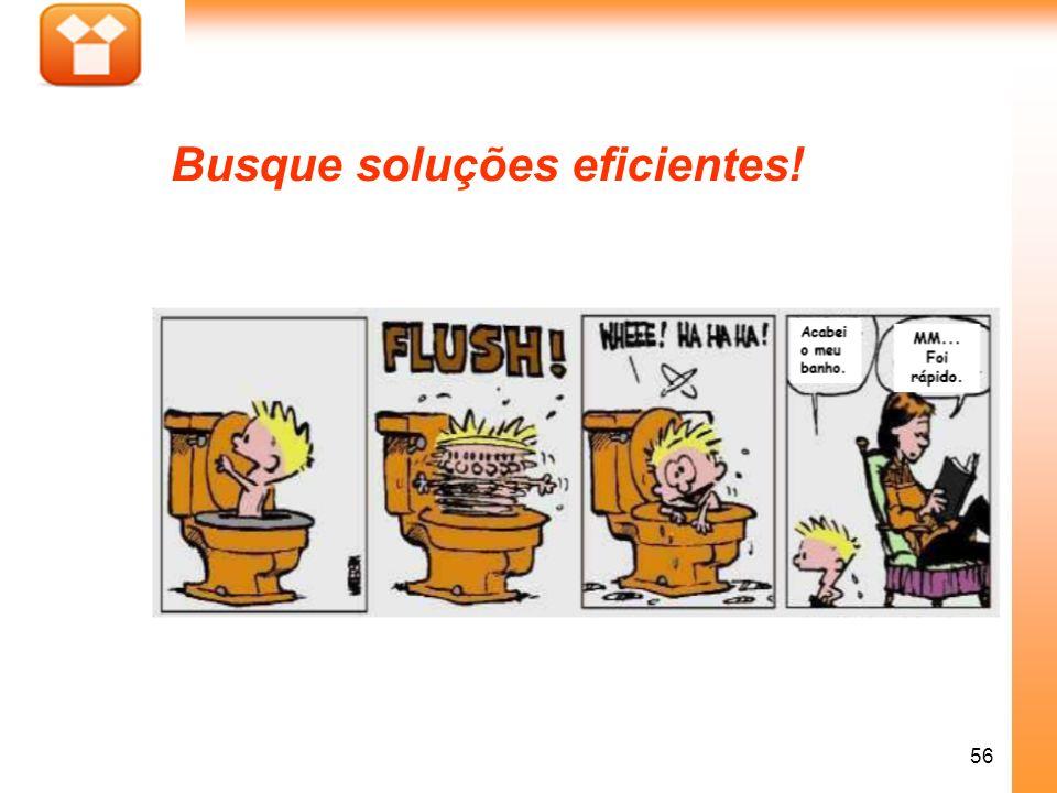 Busque soluções eficientes!