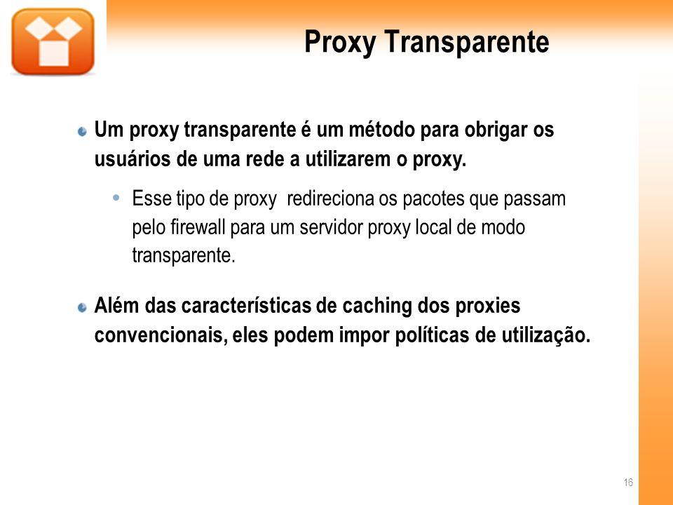 Proxy TransparenteUm proxy transparente é um método para obrigar os usuários de uma rede a utilizarem o proxy.