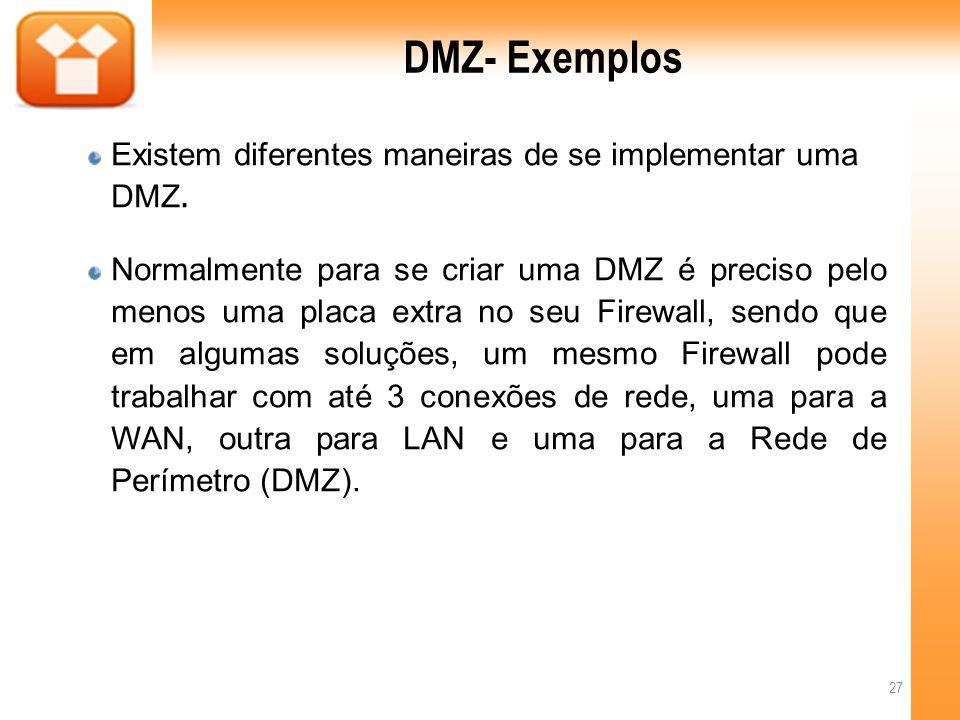 DMZ- Exemplos Existem diferentes maneiras de se implementar uma DMZ.