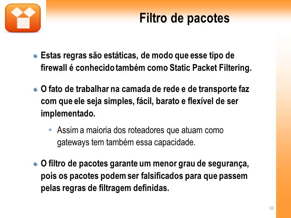 Filtro de pacotesEstas regras são estáticas, de modo que esse tipo de firewall é conhecido também como Static Packet Filtering.
