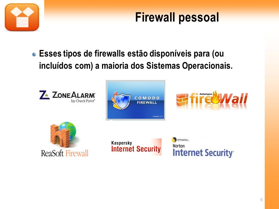 Firewall pessoalEsses tipos de firewalls estão disponíveis para (ou incluídos com) a maioria dos Sistemas Operacionais.