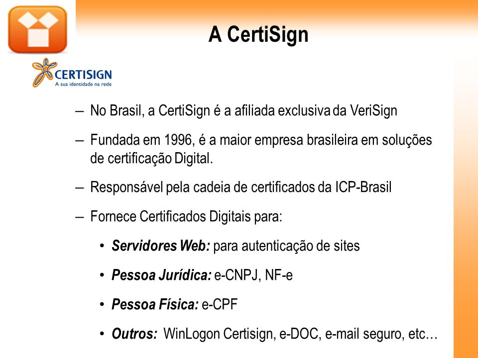 A CertiSign No Brasil, a CertiSign é a afiliada exclusiva da VeriSign