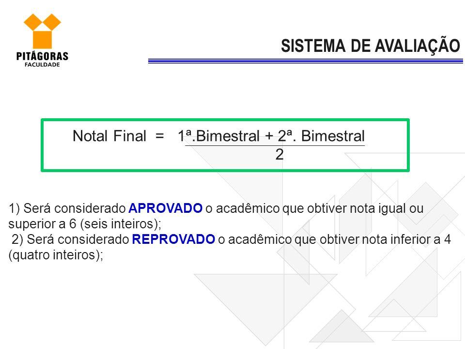 SISTEMA DE AVALIAÇÃO Notal Final = 1ª.Bimestral + 2ª. Bimestral 2