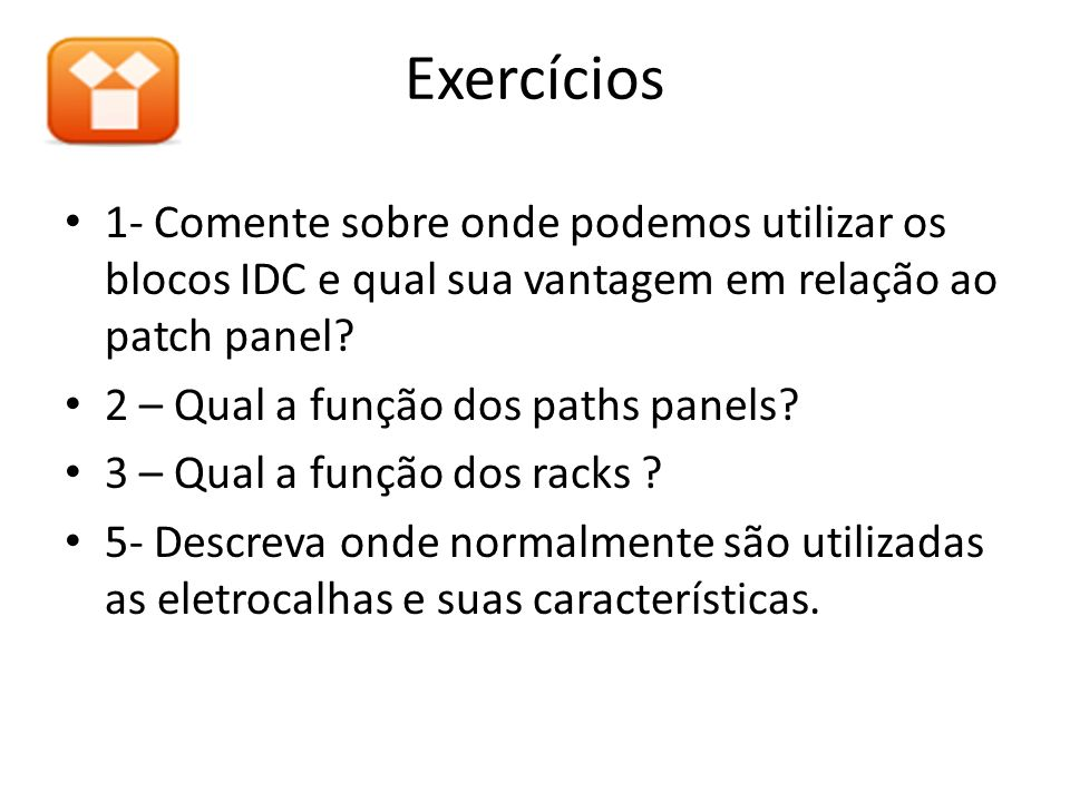 Exercícios 1- Comente sobre onde podemos utilizar os blocos IDC e qual sua vantagem em relação ao patch panel