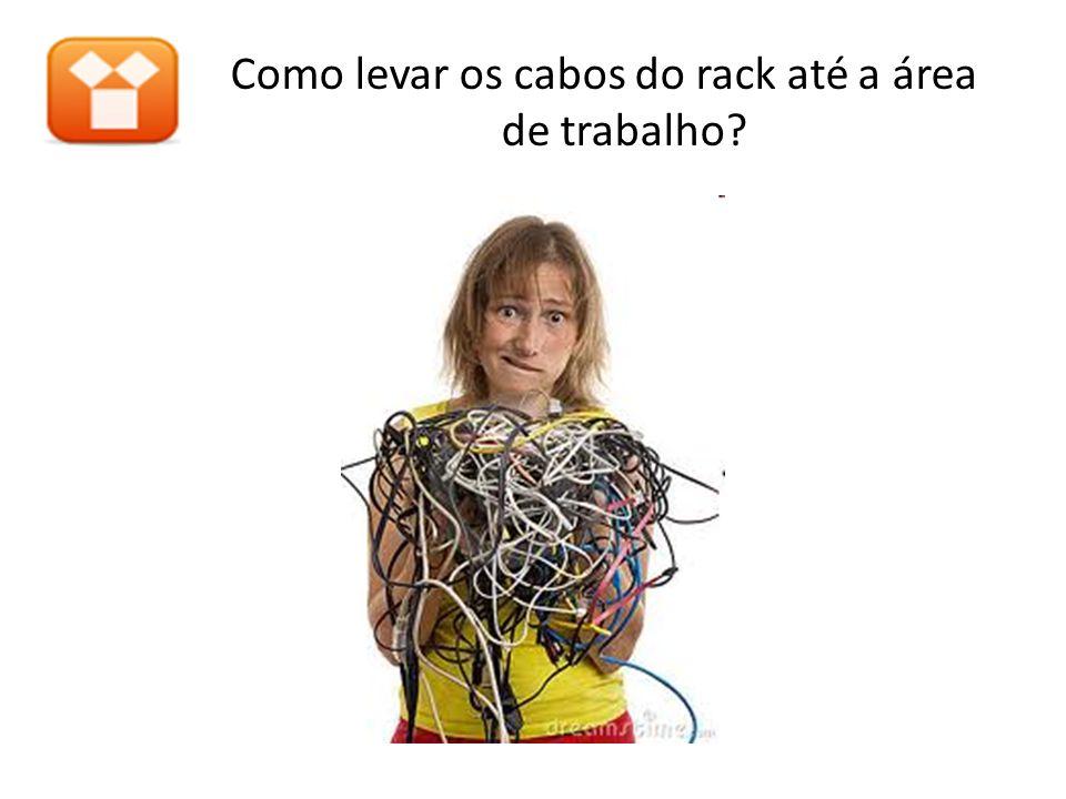 Como levar os cabos do rack até a área de trabalho