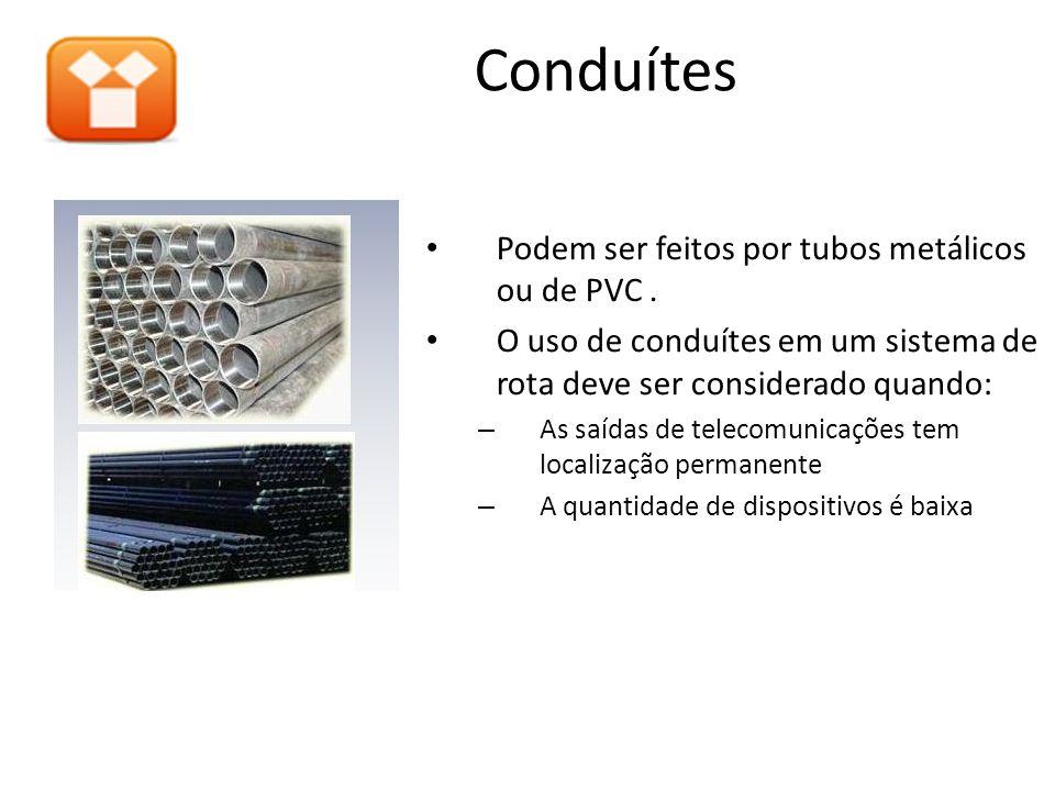 Conduítes Podem ser feitos por tubos metálicos ou de PVC .